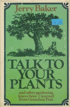 Talk to Your Plants, and Other Gardening Know-How I Learned from Grandma Putt: Jerry Baker