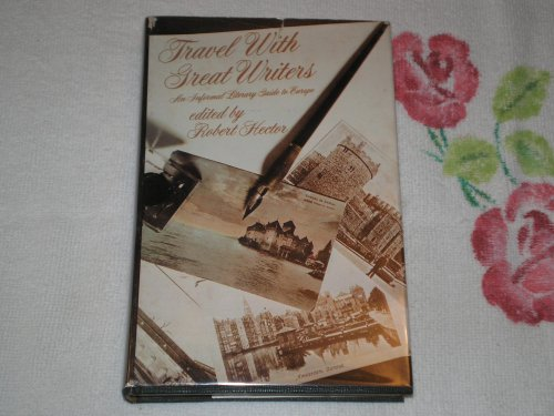 Travel with Great Writers: An Informal Literary Guide to Europe: Hector, Robert