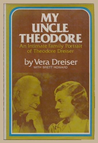 My Uncle Theodore An Intimate Family Portrait of Theodore Dreiser: Dreiser Vera (with Brett Howard)