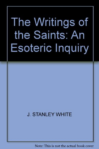 Writing of the Saints: An Esoteric inquiry, the: White: Stanley