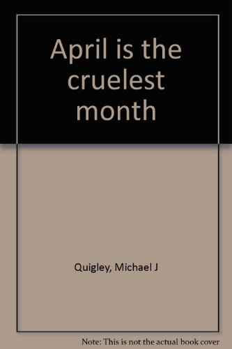 April Is the Cruelest Month: Quigley, Michael J.