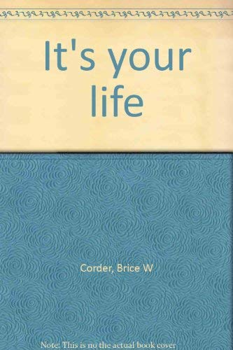 It's your life: Corder, Brice W