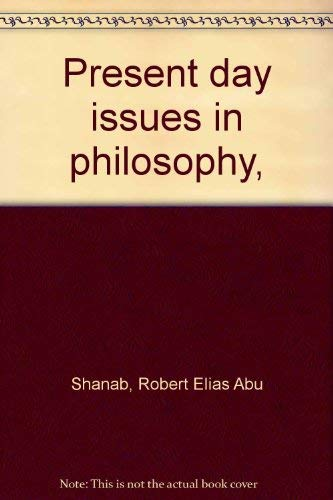 Present day issues in philosophy,: Shanab, Robert Elias