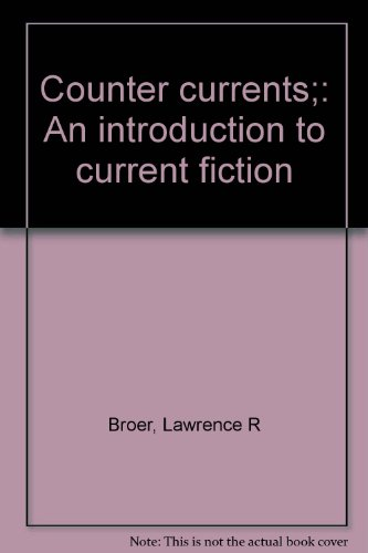 Counter currents;: An introduction to current fiction: Broer, Lawrence R