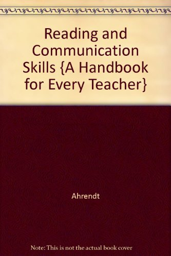 Reading and Communication Skills {A Handbook for Every Teacher}: Ahrendt, Haselton