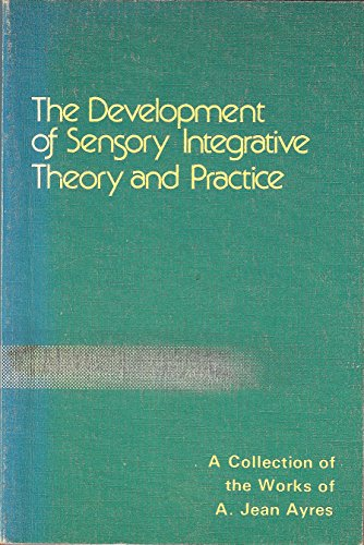 9780840309716: The development of sensory integrative theory and practice: A collection of the works of A. Jean Ayres