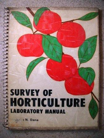 Survey of horticulture: Laboratory manual: Malcolm N Dana