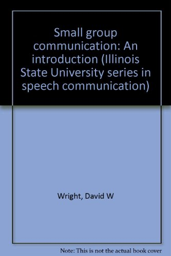 Small group communication: An introduction (Illinois State University series in speech ...