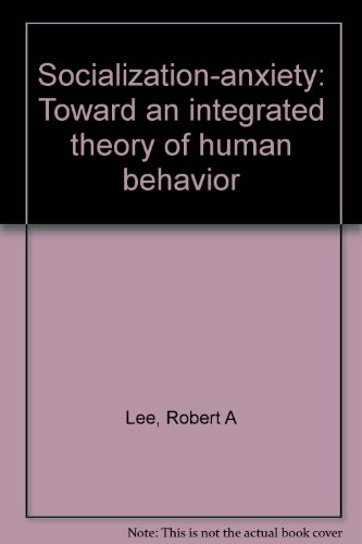 Socialization-anxiety: Toward an integrated theory of human: Lee, Robert A