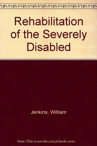 Rehabilitation of the Severely Disabled: William M. Jenkins,