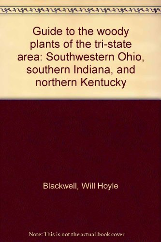 9780840315816: Guide to the woody plants of the tri-state area: Southwestern Ohio, southern Indiana, and northern Kentucky
