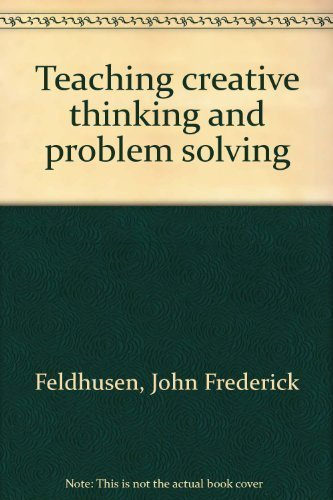 Teaching creative thinking and problem solving: Feldhusen, John Frederick