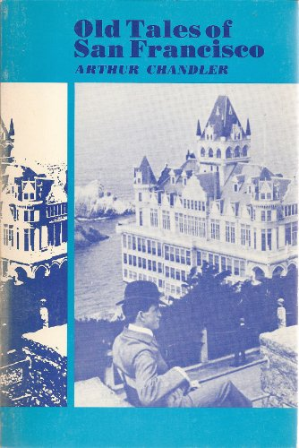 Old Tales of San Francisco: Chandler, Arthur B