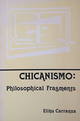 9780840318237: Chicanismo: Philosophical Fragments