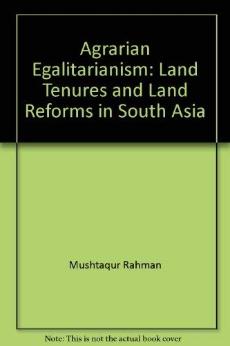 Agrarian egalitarianism: Land tenures and land reforms in South Asia: Mushtaqur Rahman, M. Aminul ...