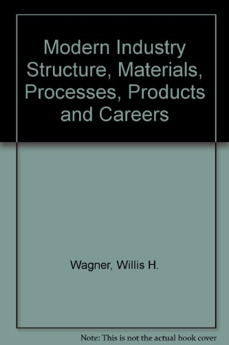 Modern Industry Structure, Materials, Processes, Products and Careers (9780840324962) by Wagner, Willis H.