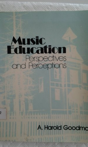 Music education: Perspectives and perceptions : including: Goodman, A. Harold
