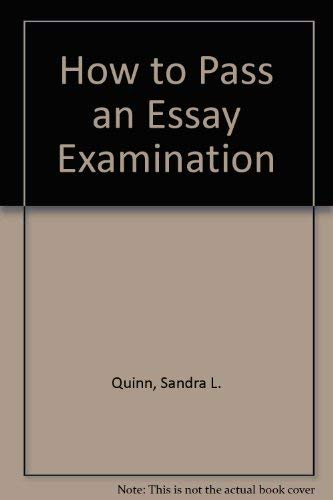 How to Pass an Essay Examination: Quinn, Sandra L.