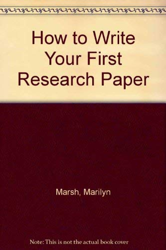 How to Write Your First Research Paper: Marilyn Marsh