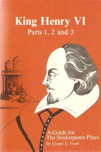 King Henry VI, parts 1, 2 and: Grant L Voth