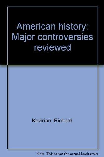 American history: Major controversies reviewed: Kezirian, Richard