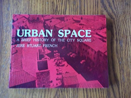 Urban Space: A Brief History of the: French, Jere Stuart
