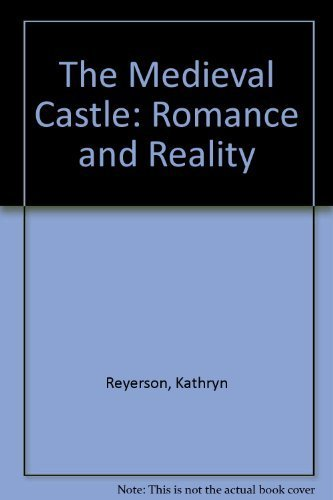 The Medieval Castle: Romance and Reality (Medieval studies at Minnesota): Reyerson, Kathryn, Powe, ...