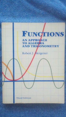 Functions: An Approach to Algebra and Trigonometry, 3rd edition: Mergener, Robert J.