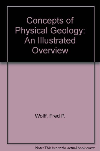 Concepts of Physical Geology: An Illustrated Overview: Wolff, Fred P.,