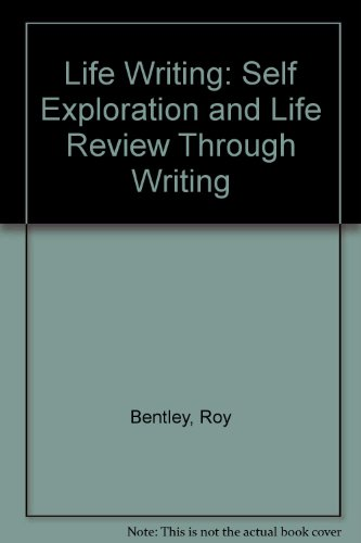 Life Writing: Self Exploration and Life Review Through Writing: Bentley, Roy