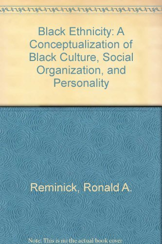 Black ethnicity: A conceptualization of Black culture, social organization, and personality: ...