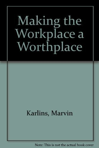 Making the Workplace a Worthplace: Karlins, Marvin