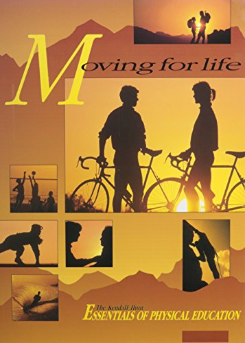 9780840353306: Moving for Life: The Kendall/Hunt Essentials of Physical Education - Student Text (Essentials of Physical Education Program)