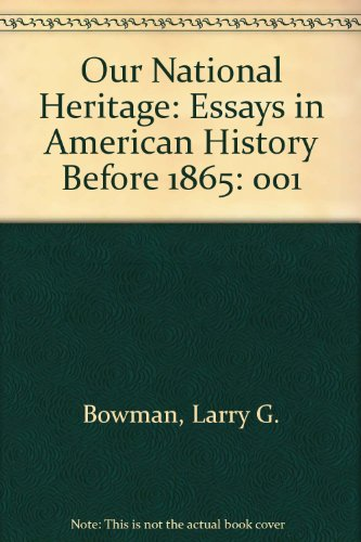 Our National Heritage: Essays in American History Before 1865 (084035472X) by Bowman, Larry G.; Campbell, Randolph B.