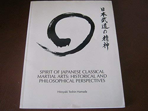 Spirit of Japanese Classical Martial Arts: Historical and Philosophical Perspectives: Hamada, ...