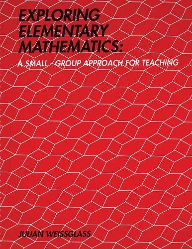 Exploring Elementary Mathematics: A Small-Group Approach for: WEISSGLASS JULIAN