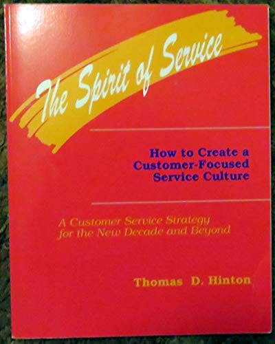 9780840362193: The Spirit of Service: How to Create a Customer Focused Culture : A Customer Service Strategy for the New Decade and Beyond