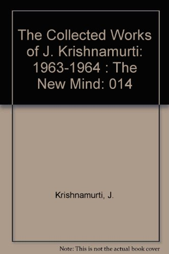 The Collected Works of J. Krishnamurti: Volume XIV 1963-1964: The New Mind