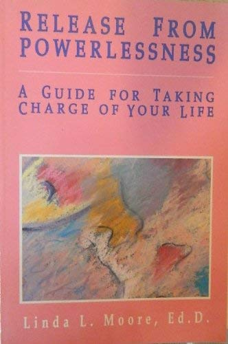 Release from Powerlessness: A Guide for Taking: Editor-Linda L. Moore