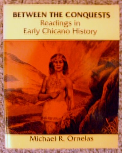9780840369468: BETWEEN THE CONQUESTS: READINGS IN EARLY CHICANO HISTORY