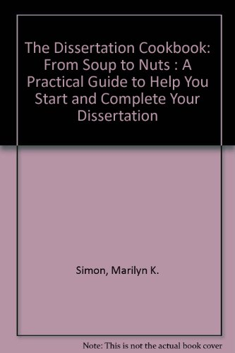 9780840370372: The Dissertation Cookbook: From Soup to Nuts : A Practical Guide to Help You Start and Complete Your Dissertation