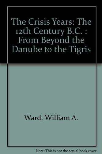 9780840371485: The Crisis Years: The 12th Century B.C. : From Beyond the Danube to the Tigris