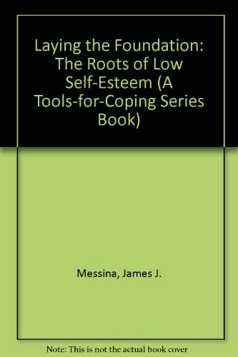 Laying the Foundation: The Roots of Low Self-Esteem (A Tools-for-Coping Series Book): Messina, ...