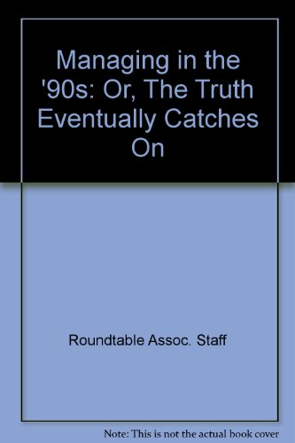 Managing in the '90s: Or, The Truth Eventually Catches On: Roundtable Assoc. Staff