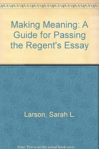 MAKING MEANING: REGENT S ESSAY: LARSON