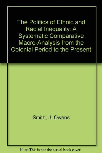 9780840380562: The Politics of Ethnic and Racial Inequality: A Systematic Comparative Macro-Analysis from the Colonial Period to the Present