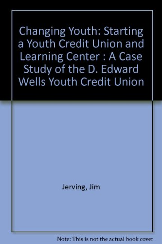 9780840383952: Changing Youth: Starting a Youth Credit Union and Learning Center : A Case Study of the D. Edward Wells Youth Credit Union
