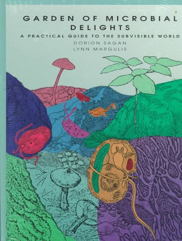 Garden of Microbial Delights : A Practical Guide to the Subdivisible World: Sagan and Lynn Margulis...