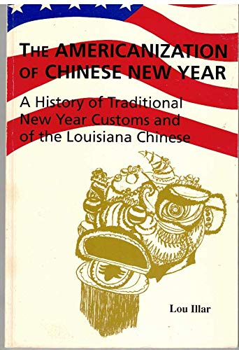 9780840385475: The Americanization of Chinese New Year: A History of Traditional New Year Customs and of the Louisiana Chinese