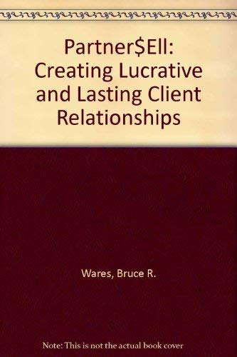 9780840391032: Partner$Ell: Creating Lucrative and Lasting Client Relationships